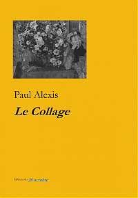 «Le Collage» de Paul Alexis (broché).